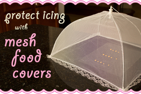 Protect Icing with Mesh Food Covers