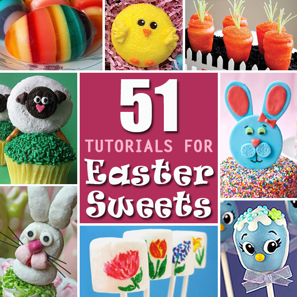 51 Easter Sweets with Tutorials - sugarkissed.net