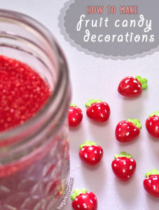 How to Make Fruit Candy Decorations