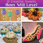 10 Sweets Mom Will Love for Mother's Day