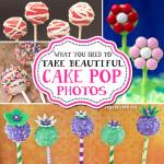 What You Need To Take Beautiful Cake Pop Photos